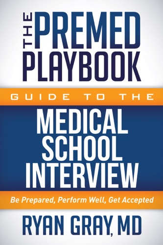 The Premed Playbook Guide to the Medical School Interview - Ryan Gray MD - Ryan Gray MD