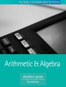 KS3 & 4 Maths Skills for Science: Arithmetic and Algebra