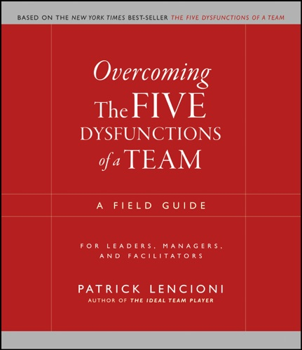 Patrick M. Lencioni - Overcoming the Five Dysfunctions of a Team