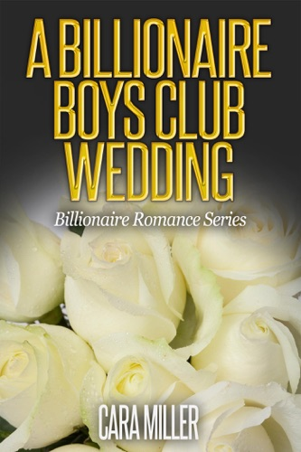 Cara Miller - A Billionaire Boys Club Wedding