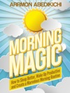 Morning Magic How To Sleep Better Wake Up Productive And Create A Marvelous Morning Routine