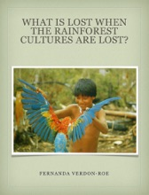 What Is Lost When the Rainforest Cultures Are Lost?