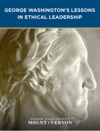 George Washingtons Lessons In Ethical Leadership