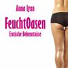 Feuchtoasen von Anna Lynn | Erotische Bekenntnisse