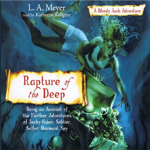 Rapture of the Deep:Being An Account of the Further Adventures of Jacky Faber, Soldier, Sailor, Mermaid, Spy
