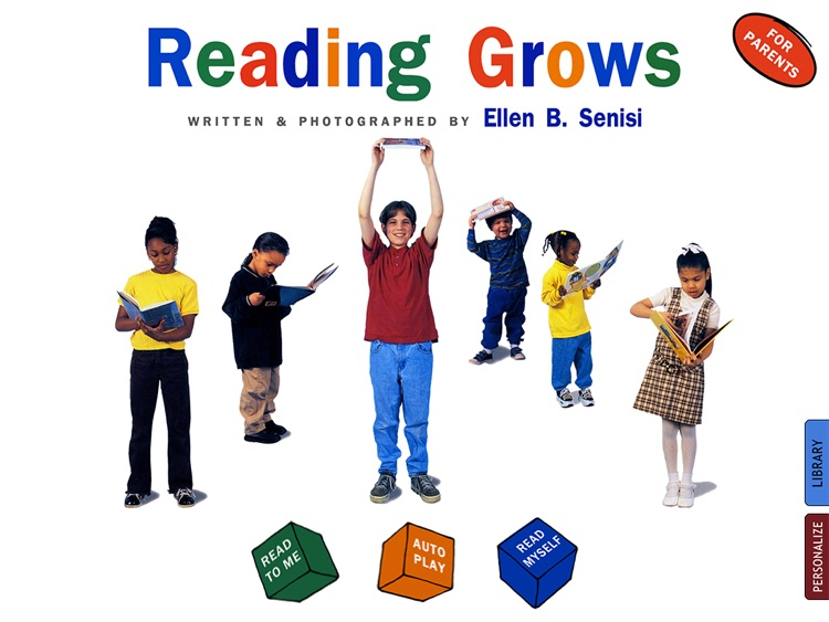 Reading Grows is an interactive app for kids which celebrates reading and reassures those involved in the learning process that becoming a reader does not happen overnight; written and photographed by Ellen B. Senisi. (Lite version; by Auryn Apps)