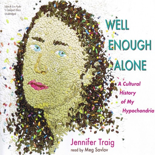 Well Enough Alone:  A Cultural History of My Hypochondria (Audiobook)