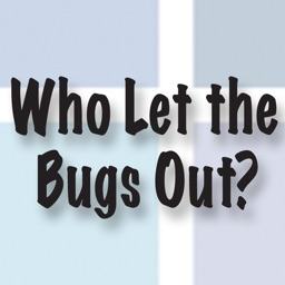 Who Let The Bugs Out?