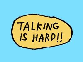 talking is hard