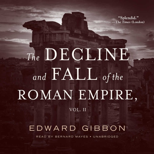 The Decline and Fall of the Roman Empire, Vol. II