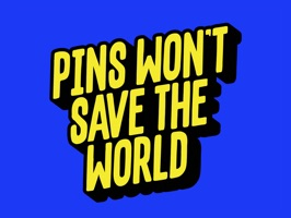 Pins Won't Save The World