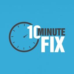 10 Minute Fix