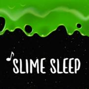 Slime Sleep - ASMR Sounds