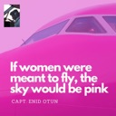 If Women were meant to fly..!!