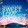 SWEET LOVE SHOWER 2021