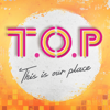 T.O.P This is our place