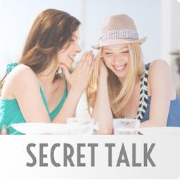 SECRET TALK - 女子が気になる話題でおしゃべり