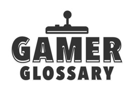 "Here is some ""important"" information about the Gamer Glossary:"
