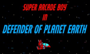 Super Arcade Boy in Defender of Planet Earth