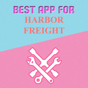 Best App for Harbor Freight app
