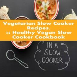 Vegetarian Slow Cooker Recipes: 35 Healthy Vegan Slow Cooker Cookbook