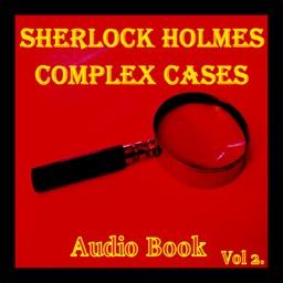 Sherlock Holmes - Complex Cases Vol 2 (Audio Book)