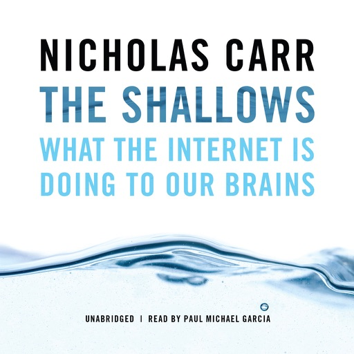 The Shallows: What the Internet Is Doing to Our Brains (by Nicholas Carr) (UNABRIDGED AUDIOBOOK)