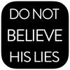 Do Not Believe His Li...