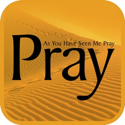 Pray As You Have Seen Me Pray