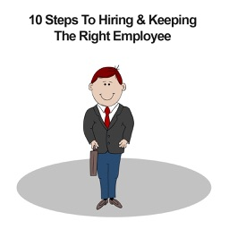 10 Steps To Hiring & Keeping The Right Employee