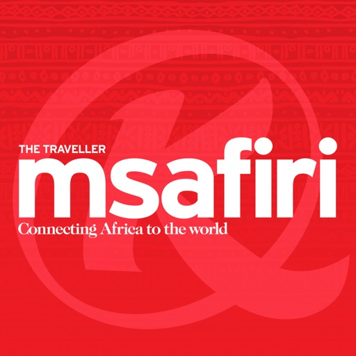 MSAFIRI - KENYA AIRWAYS INFLIGHT MAGAZINE CONNECTING AFRICA TO THE WORLD