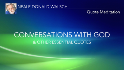 Neale Donald Walsch Quotes Meditation: Conversations With God Quotes screenshot one
