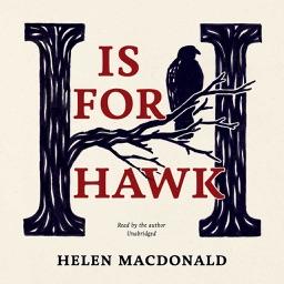 H Is for Hawk (by Helen Macdonald) (UNABRIDGED AUDIOBOOK)