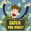 Catch you Money