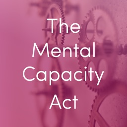 The Mental Capacity Act