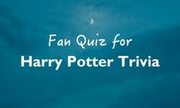 Fan Quiz for Harry Potter Trivia