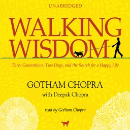 Walking Wisdom: Three Generations, Two Dogs, and the Search for a Happy Life (by Gotham Chopra and Deepak Chopra) (UNABRIDGED AUDIOBOOK)