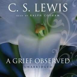 A Grief Observed (by C. S. Lewis) (UNABRIDGED AUDI