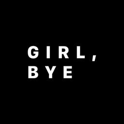 Girl, Bye