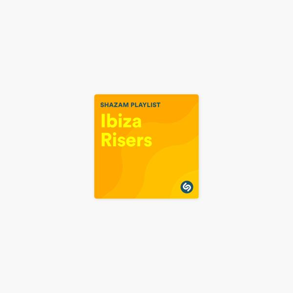 Ibiza: Shazam Risers by Shazam on Apple Music