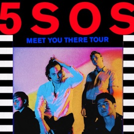 5SOS Meet You There Tour Setlist by Angel Escobar on Apple Music