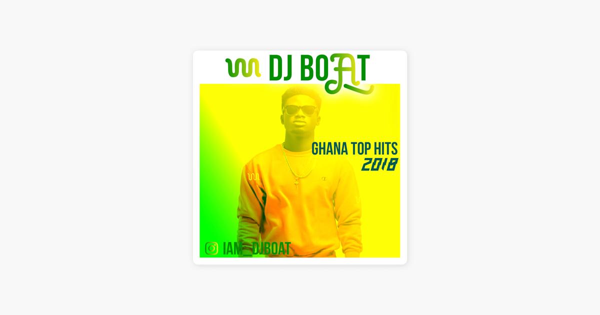 GHANA TOP HITS - 2018 (Afrobeats | HipLife | HighLife