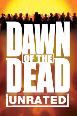 Dawn of the Dead (Unrated) [2004] - Zack Snyder