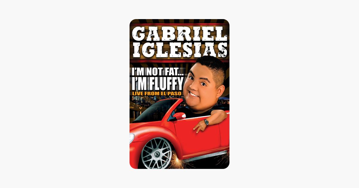 Gabriel Iglesias Im Not Fat Im Fluffy Live From El Paso On