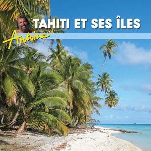 Antoine, Tahiti et ses îles... retour au paradis - Episode 1