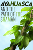 Todd Harris - Ayahuasca and the Path of the Shaman  artwork