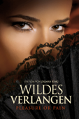 Wildes Verlangen: Pleasure or Pain