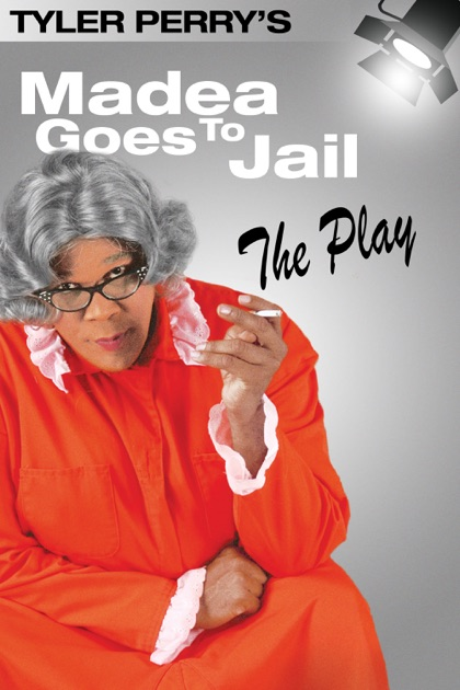 Tyler Perry's Madea Goes to Jail - The Play on iTunes