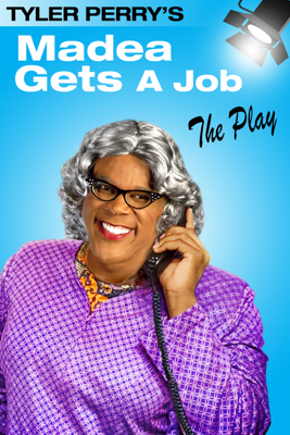 Tyler Perry's Madea Gets a Job: The Play - Tyler Perry