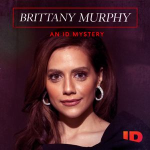 Brittany Murphy: An ID Mystery